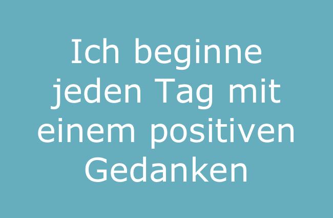 Ich beginne jeden Tag mit einem positiven Gedanken